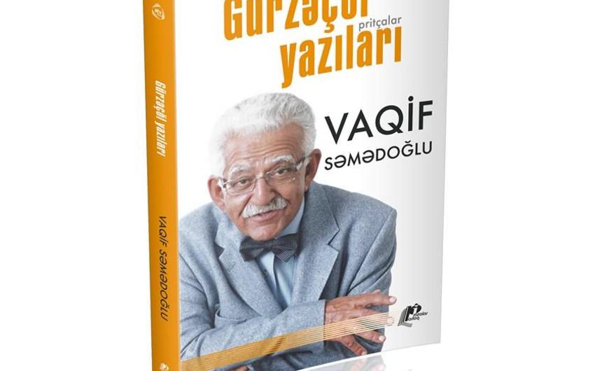 """Vaqif Səmədoğlunun """"Gürzəçöl yazıları"""" kitabı çapdan çıxıb"""