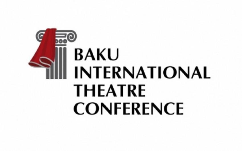 """V Bakı Beynəlxalq Teatr Konfransı """"XXI əsr teatr fəlsəfəsi: mövcudluq konsepsiyası"""" mövzusuna həsr olunacaq"""