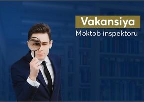"""""""Məktəb inspektoru""""vəzifəsinəvakansiya elan edilib"""