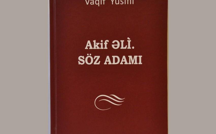 Yazıçı-publisist Akif Əlinin yaradıcılığına həsr edilən kitab nəşr olunub