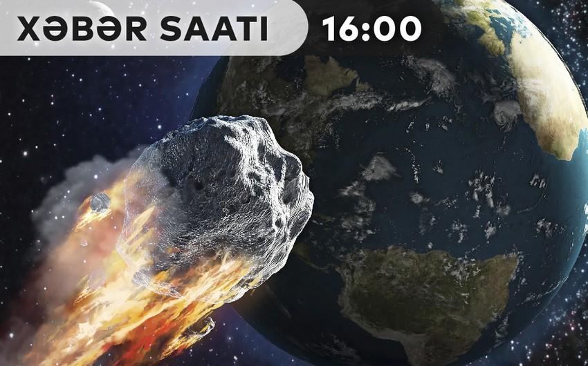 Xəbər saatı: NASA: Yer kürəsinə asteroid yaxınlaşır