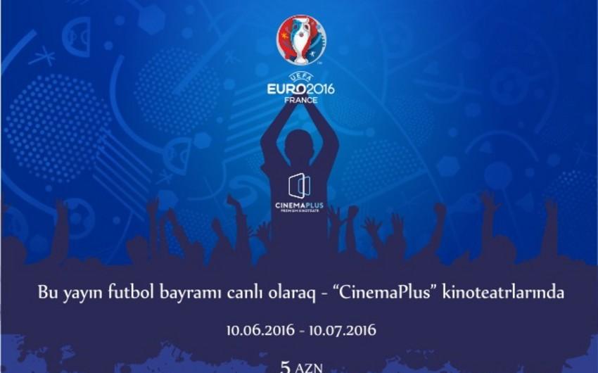 """Futbol üzrə Avropa Çempionatı """"CinemaPlus""""da canlı nümayiş olunacaq"""
