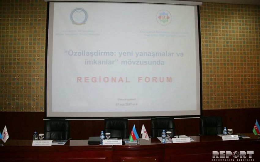 """Gəncədə """"Özəlləşdirmə: yeni yanaşmalar və imkanlar"""" mövzusunda regional forum keçirilib"""