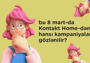 """8 Martda """"Kontakt Home""""dan hansı kampaniyalar gözlənilir?"""