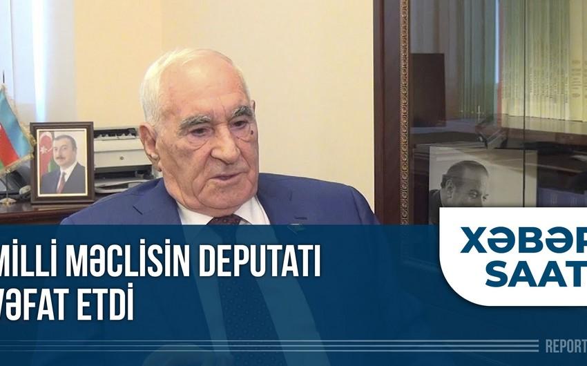 """""""Xəbər Saatı"""":  Milli Məclisin deputatı vəfat etdi"""