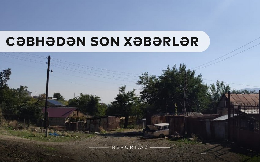 Cəbhədən son xəbərlər: İşğaldan yeni azad olunan kəndlər