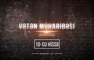 """""""Vətən Müharibəsi – anbaan"""" (onuncu hissə)"""