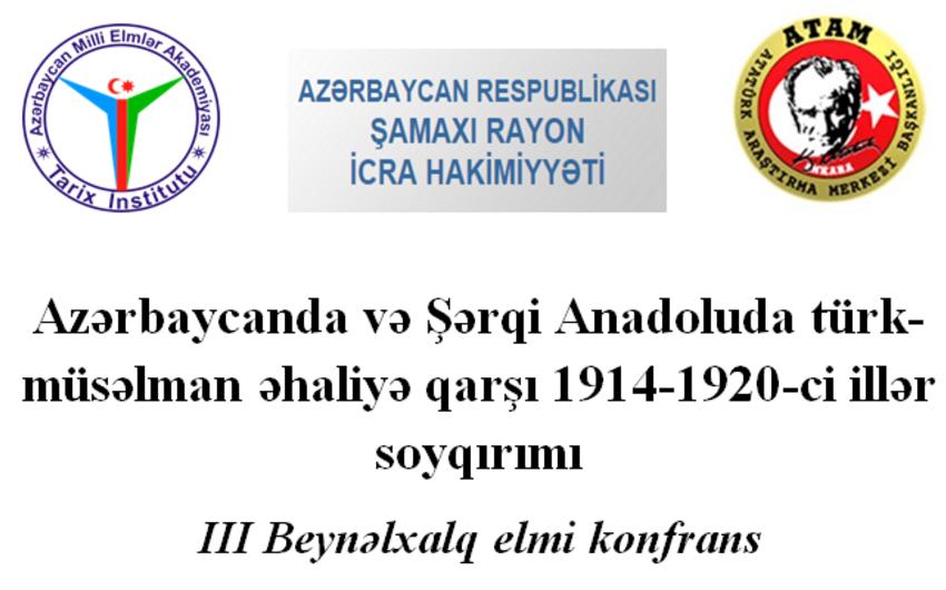 Şamaxıda türk-müsəlman əhaliyə qarşı 1914-1920-ci illər soyqırımı mövzulu elmi konfrans keçiriləcək