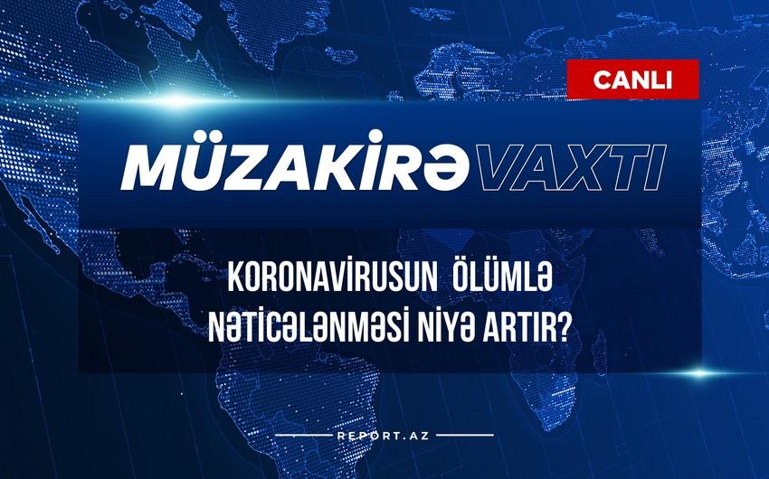 Müzakirə vaxtı: Koronavirusun ölümlə nəticələnməsi niyə artır?