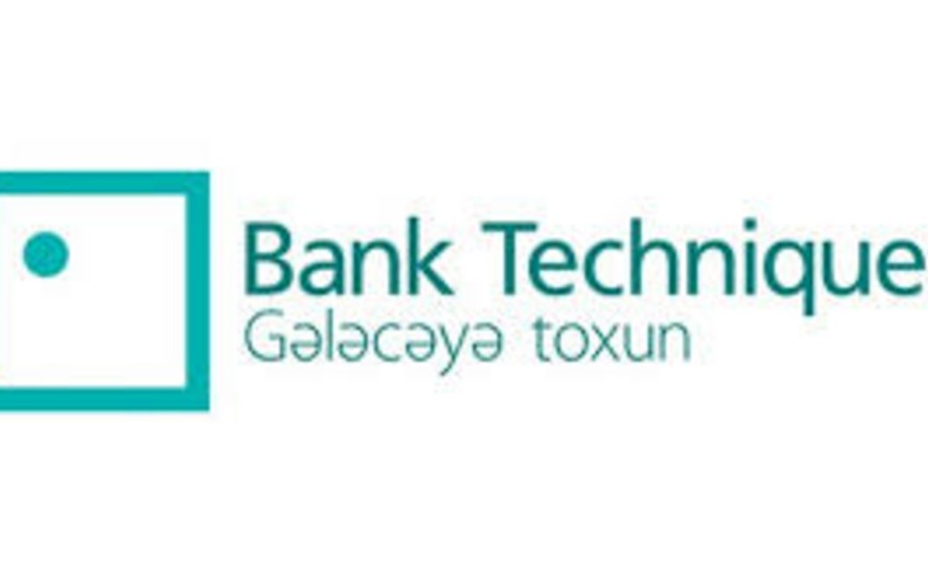"""""""Bank Technique"""": mövcud şəraiti nəzərə alaraq xərclərin optimallaşdırılması həyata keçirilir"""