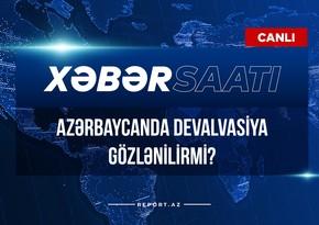 Xəbər saatı: Azərbaycanda devalvasiya gözlənilirmi?