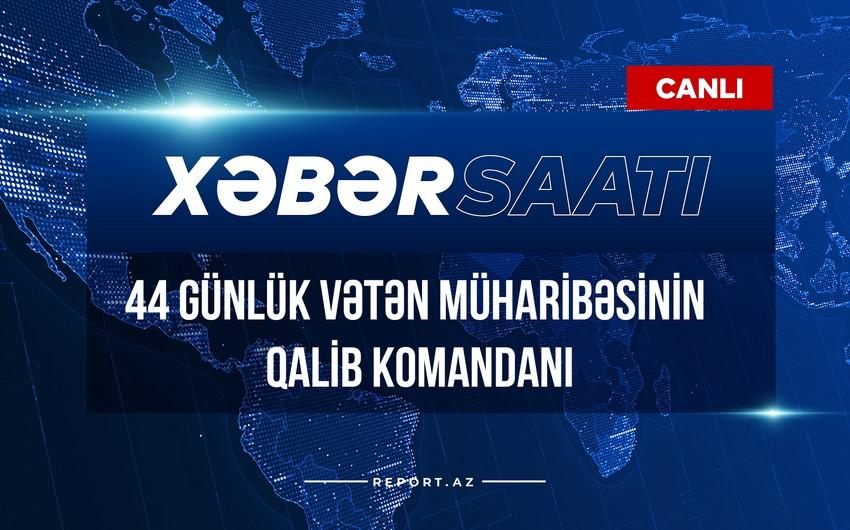 Xəbər saatı: 44 günlük Vətən müharibəsinin qalib Komandanı